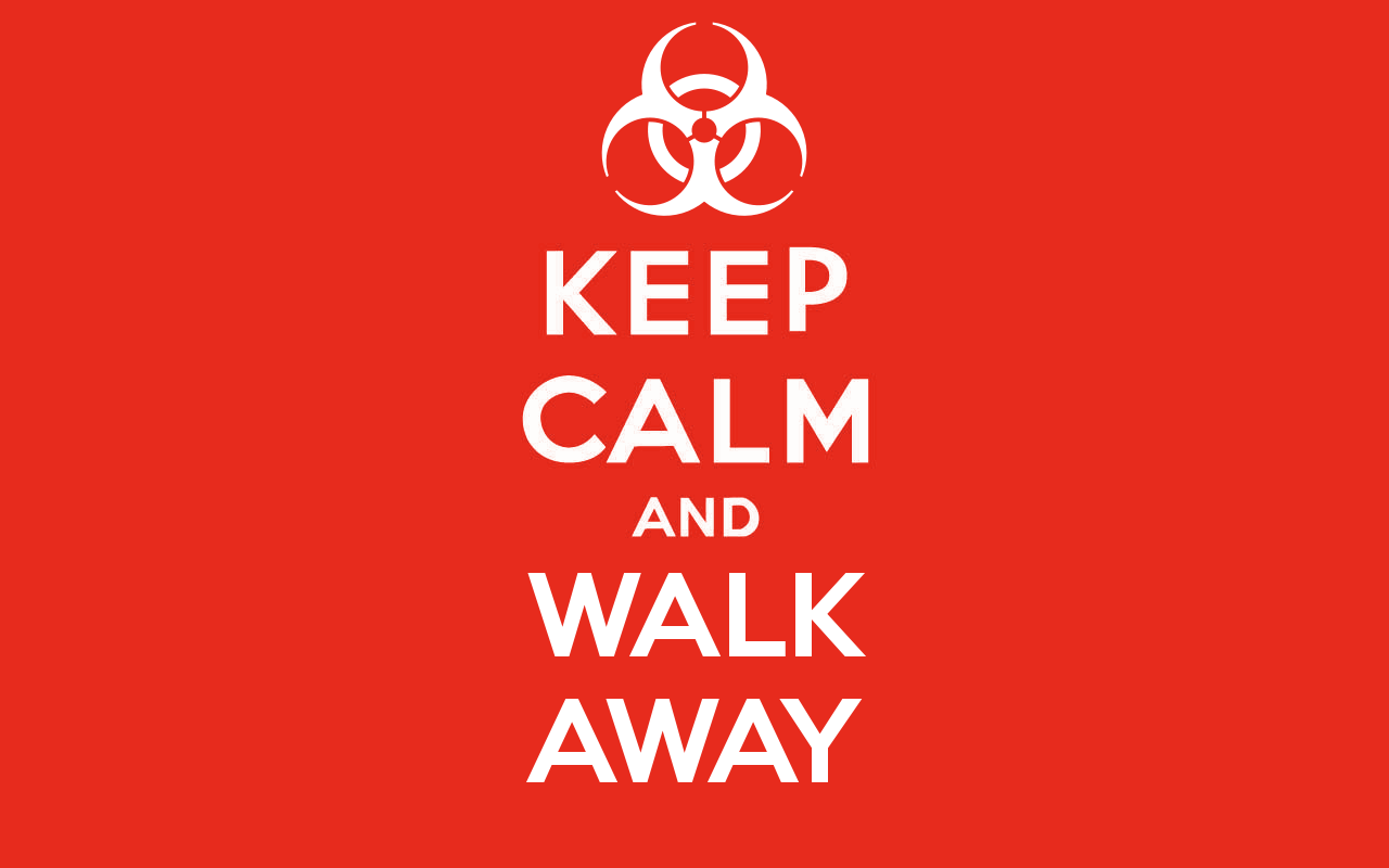 Keep Calm and Walk Away